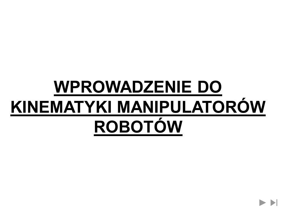 Rozważa się manipulatory robotów z parami obrotowymi i postępowymi ( V klasy) Fig.
