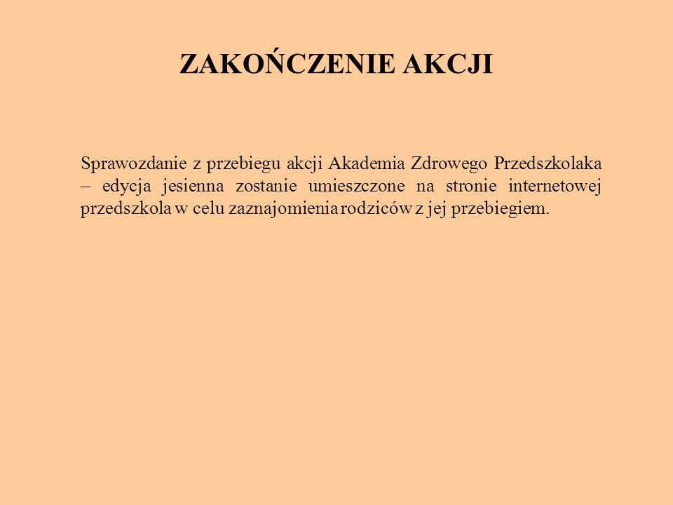 ZAKOŃCZENIE AKCJI Sprawozdanie z przebiegu akcji Akademia Zdrowego Przedszkolaka – edycja jesienna zostanie umieszczone na stronie internetowej przeds