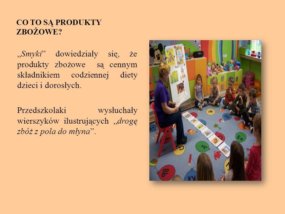 CO TO SĄ PRODUKTY ZBOŻOWE? Smyki dowiedziały się, że produkty zbożowe są cennym składnikiem codziennej diety dzieci i dorosłych. Przedszkolaki wysłuch