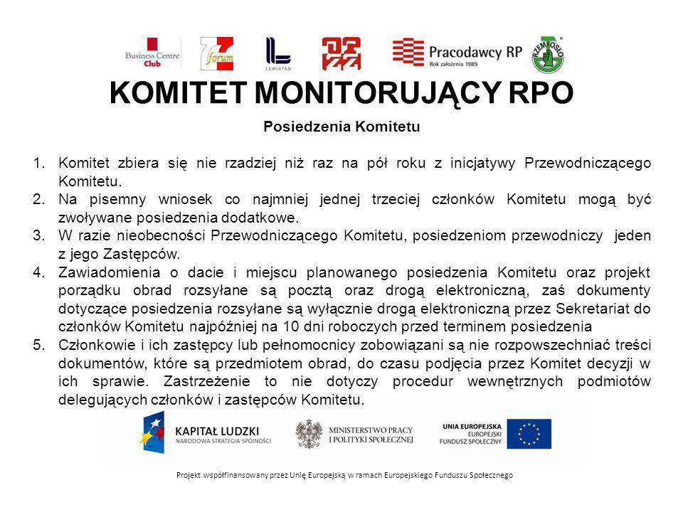 KOMITET MONITORUJĄCY RPO Projekt współfinansowany przez Unię Europejską w ramach Europejskiego Funduszu Społecznego Posiedzenia Komitetu 1.Komitet zbiera się nie rzadziej niż raz na pół roku z inicjatywy Przewodniczącego Komitetu.