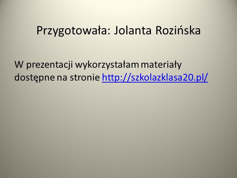 Przygotowała: Jolanta Rozińska W prezentacji wykorzystałam materiały dostępne na stronie http://szkolazklasa20.pl/http://szkolazklasa20.pl/
