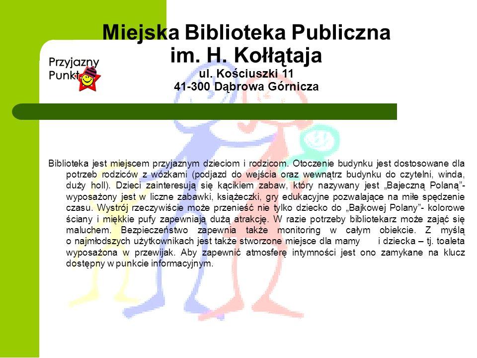 Miejska Biblioteka Publiczna im. H. Kołłątaja ul. Kościuszki 11 41-300 Dąbrowa Górnicza Biblioteka jest miejscem przyjaznym dzieciom i rodzicom. Otocz