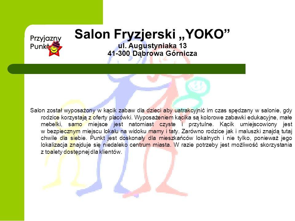 Salon Fryzjerski YOKO ul. Augustyniaka 13 41-300 Dąbrowa Górnicza Salon został wyposażony w kącik zabaw dla dzieci aby uatrakcyjnić im czas spędzany w