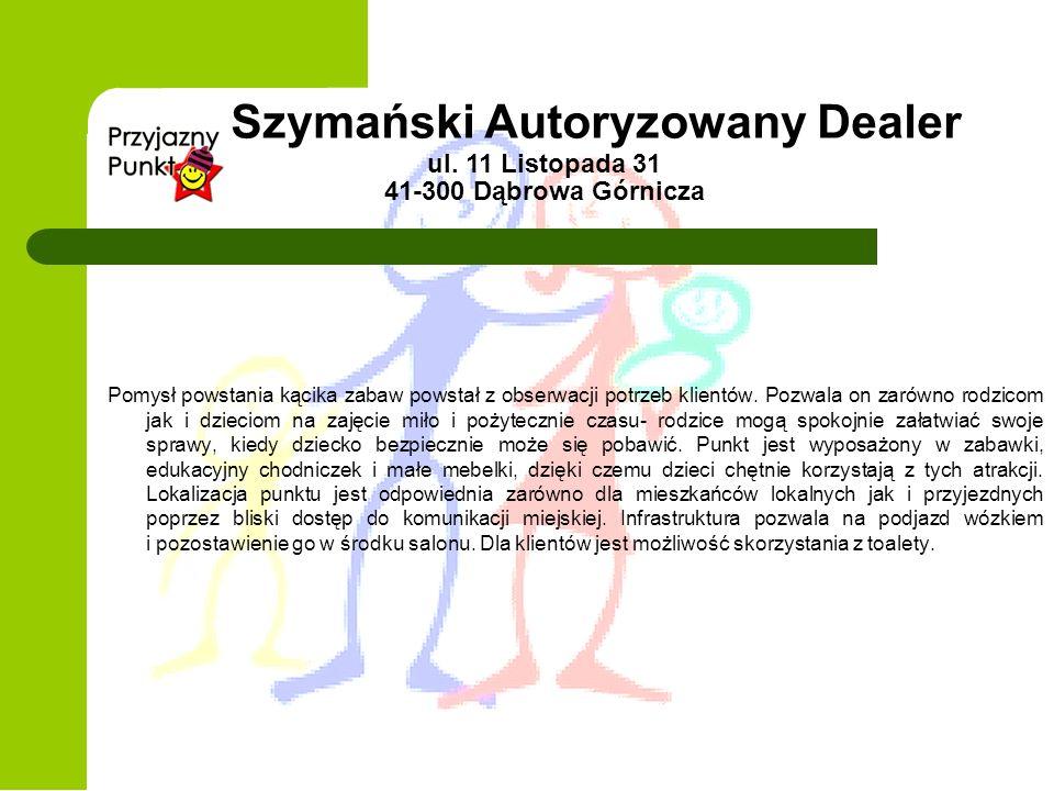Szymański Autoryzowany Dealer ul. 11 Listopada 31 41-300 Dąbrowa Górnicza Pomysł powstania kącika zabaw powstał z obserwacji potrzeb klientów. Pozwala