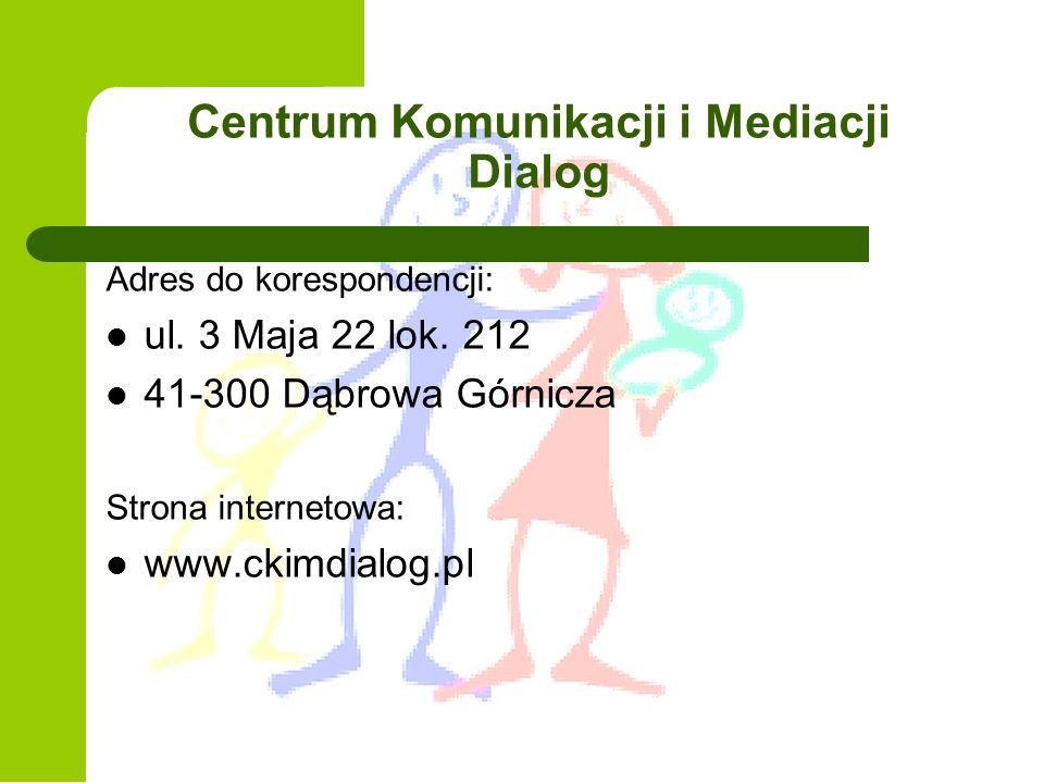 Centrum Komunikacji i Mediacji Dialog Adres do korespondencji: ul. 3 Maja 22 lok. 212 41-300 Dąbrowa Górnicza Strona internetowa: www.ckimdialog.pl