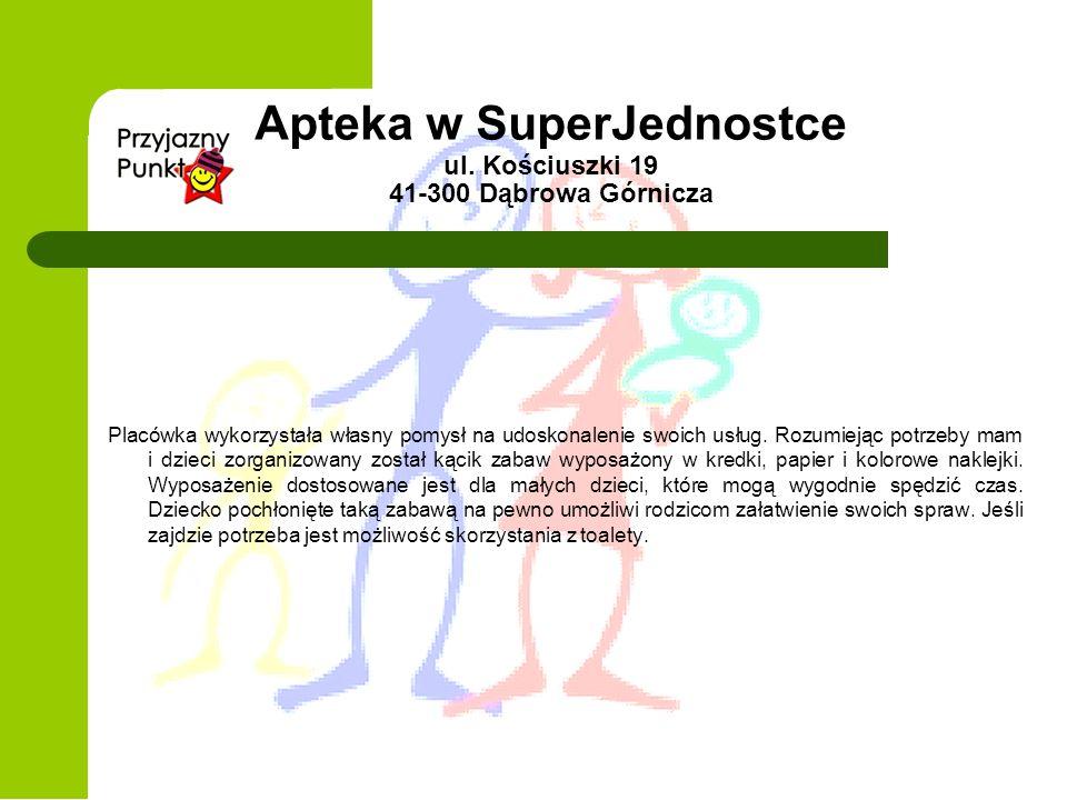 Apteka w SuperJednostce ul. Kościuszki 19 41-300 Dąbrowa Górnicza Placówka wykorzystała własny pomysł na udoskonalenie swoich usług. Rozumiejąc potrze