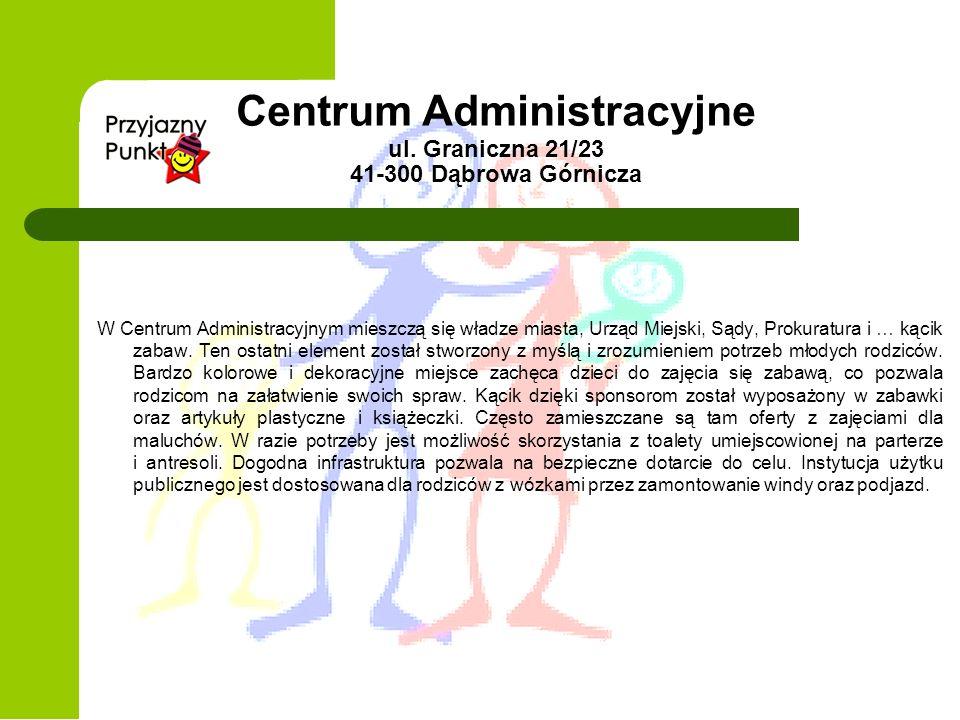 Centrum Administracyjne ul. Graniczna 21/23 41-300 Dąbrowa Górnicza tel. 32 195 67 00