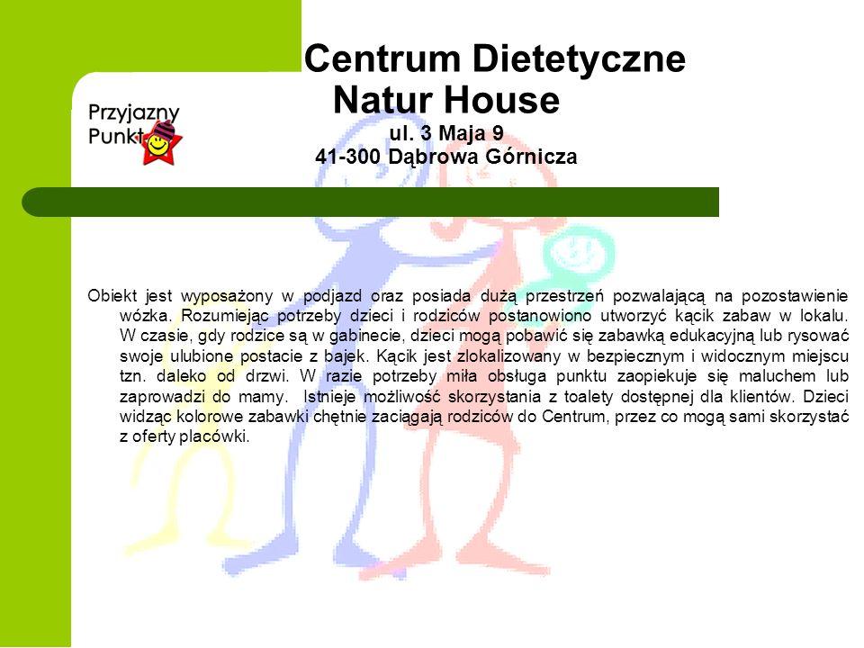 Centrum Dietetyczne Natur House ul. 3 Maja 9 41-300 Dąbrowa Górnicza Obiekt jest wyposażony w podjazd oraz posiada dużą przestrzeń pozwalającą na pozo