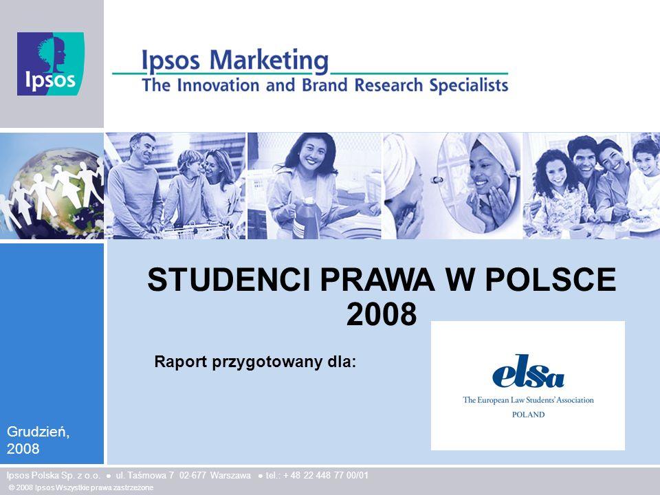 © 2008 Ipsos STUDENCI PRAWA W POLSCE 2008 Spis treści Opis projektu...............................................................................................3 Metodologia.................................................................................................4 1.Wizerunek zawodów prawniczych…………………………………………….5 2.Zmiany w zawodach prawniczych ……………………………………………13 3.Oczekiwania wobec przyszłej pracy………………………………………….22 4.Przygotowania do przyszłej pracy…………………....................................31 5.Zachowania podczas studiów…………………………………………………42 6.Dane demograficzne…………………………………………………………….55