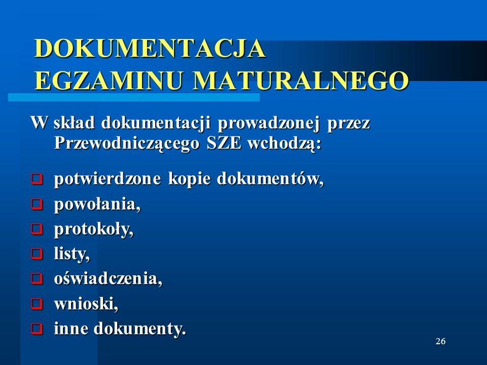 26 DOKUMENTACJA EGZAMINU MATURALNEGO W skład dokumentacji prowadzonej przez Przewodniczącego SZE wchodzą: potwierdzone kopie dokumentów, potwierdzone