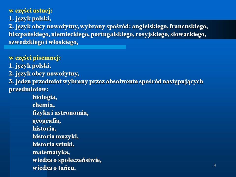 3 w części ustnej: 1. język polski, 2. język obcy nowożytny, wybrany spośród: angielskiego, francuskiego, hiszpańskiego, niemieckiego, portugalskiego,