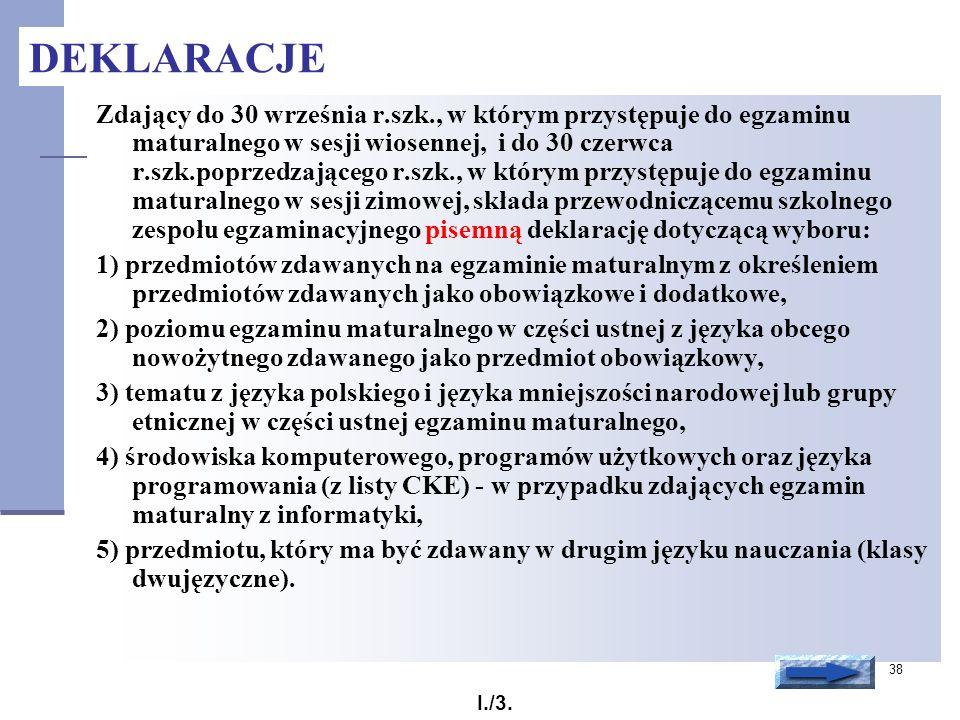 38 Zdający do 30 września r.szk., w którym przystępuje do egzaminu maturalnego w sesji wiosennej, i do 30 czerwca r.szk.poprzedzającego r.szk., w któr