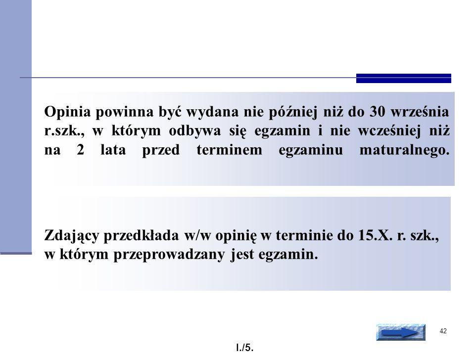 42 Opinia powinna być wydana nie później niż do 30 września r.szk., w którym odbywa się egzamin i nie wcześniej niż na 2 lata przed terminem egzaminu