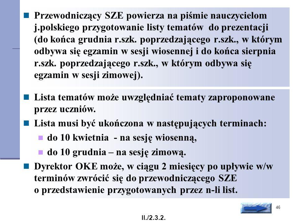 46 Przewodniczący SZE powierza na piśmie nauczycielom j.polskiego przygotowanie listy tematów do prezentacji (do końca grudnia r.szk. poprzedzającego