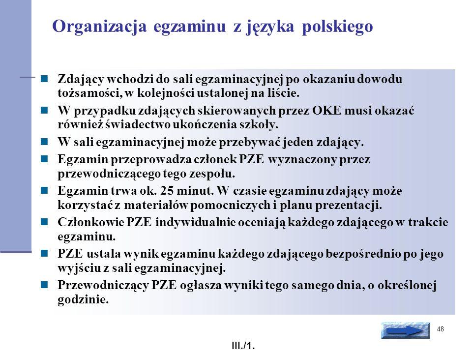48 Organizacja egzaminu z języka polskiego Zdający wchodzi do sali egzaminacyjnej po okazaniu dowodu tożsamości, w kolejności ustalonej na liście. W p
