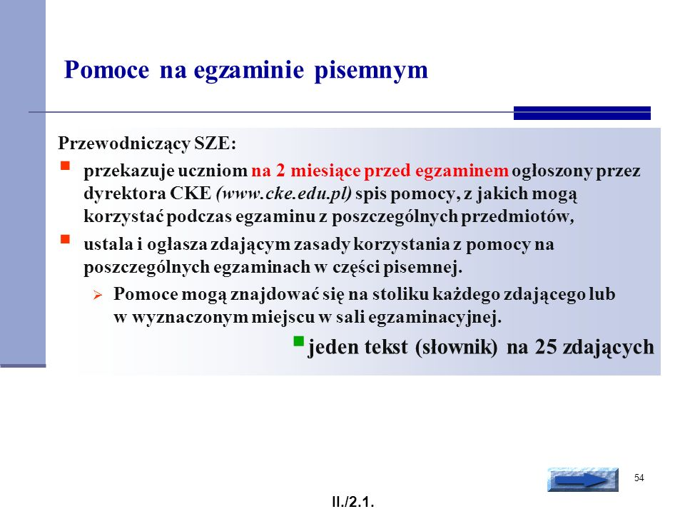 54 Pomoce na egzaminie pisemnym Przewodniczący SZE: przekazuje uczniom na 2 miesiące przed egzaminem ogłoszony przez dyrektora CKE (www.cke.edu.pl) sp