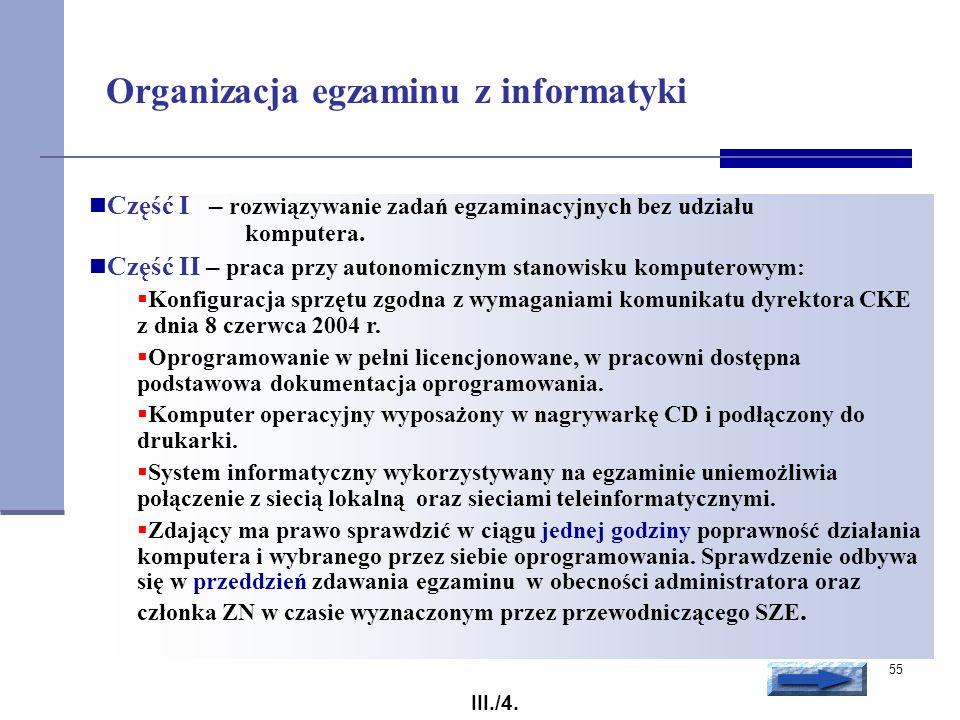 55 Organizacja egzaminu z informatyki Część I – rozwiązywanie zadań egzaminacyjnych bez udziału komputera. Część II – praca przy autonomicznym stanowi