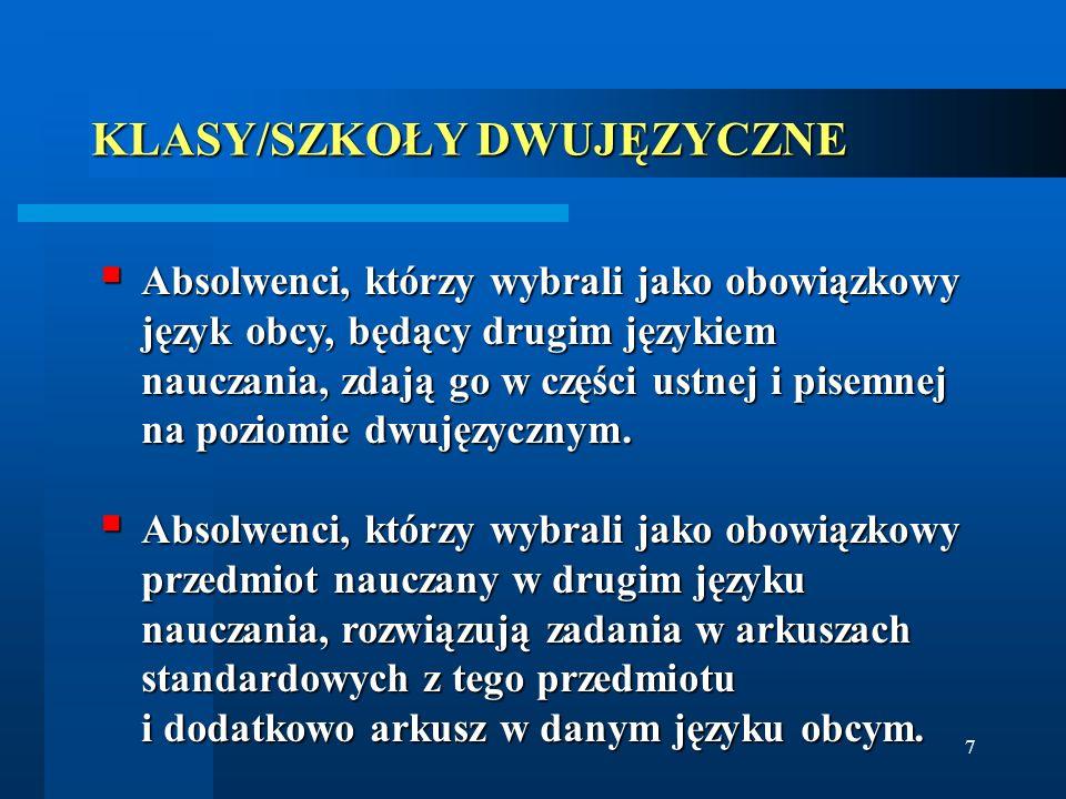 7 KLASY/SZKOŁY DWUJĘZYCZNE Absolwenci, którzy wybrali jako obowiązkowy język obcy, będący drugim językiem nauczania, zdają go w części ustnej i pisemn