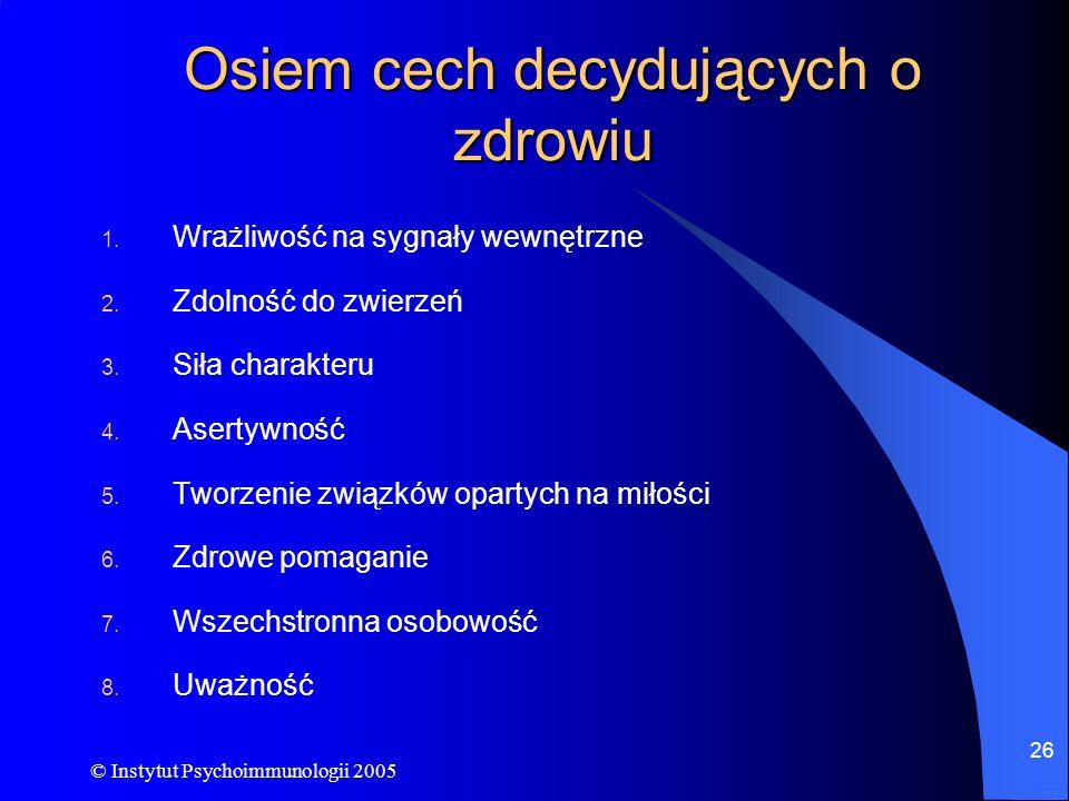 © Instytut Psychoimmunologii 2005 26 Osiem cech decydujących o zdrowiu 1. Wrażliwość na sygnały wewnętrzne 2. Zdolność do zwierzeń 3. Siła charakteru