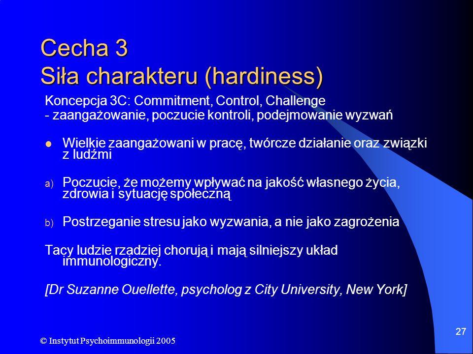 © Instytut Psychoimmunologii 2005 27 Cecha 3 Siła charakteru (hardiness) Koncepcja 3C: Commitment, Control, Challenge - zaangażowanie, poczucie kontro