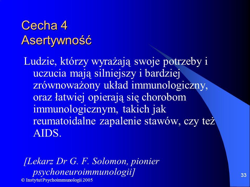 © Instytut Psychoimmunologii 2005 33 Cecha 4 Asertywność Ludzie, którzy wyrażają swoje potrzeby i uczucia mają silniejszy i bardziej zrównoważony ukła