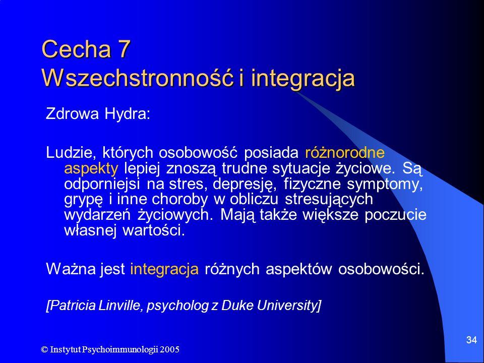 © Instytut Psychoimmunologii 2005 34 Cecha 7 Wszechstronność i integracja Zdrowa Hydra: Ludzie, których osobowość posiada różnorodne aspekty lepiej zn