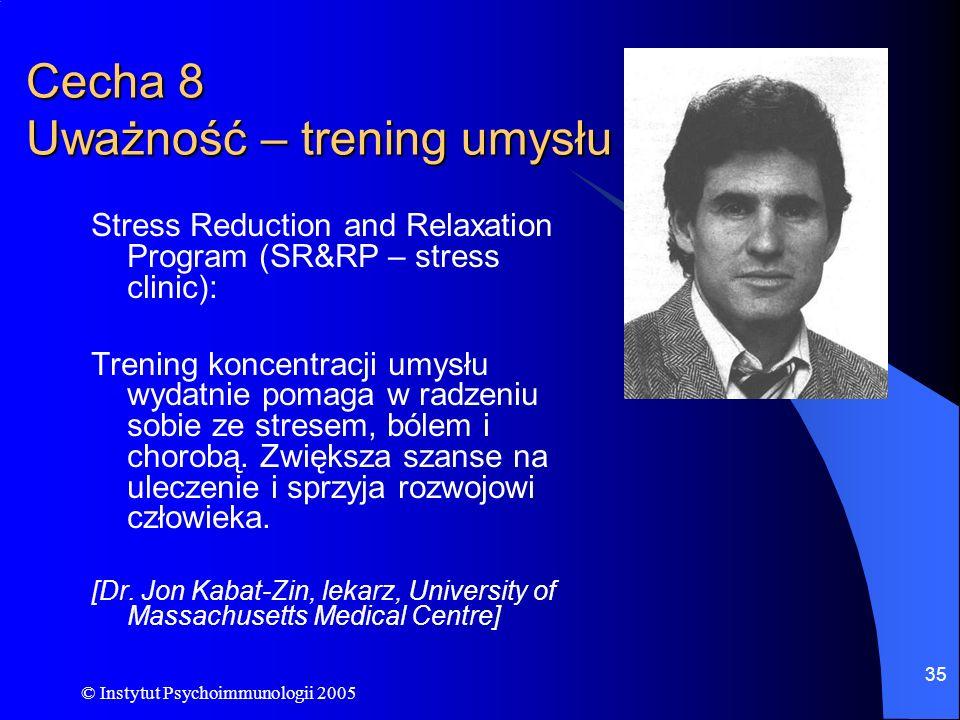 © Instytut Psychoimmunologii 2005 35 Cecha 8 Uważność – trening umysłu Stress Reduction and Relaxation Program (SR&RP – stress clinic): Trening koncen