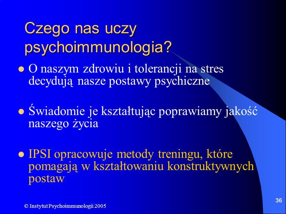 © Instytut Psychoimmunologii 2005 36 Czego nas uczy psychoimmunologia? O naszym zdrowiu i tolerancji na stres decydują nasze postawy psychiczne Świado