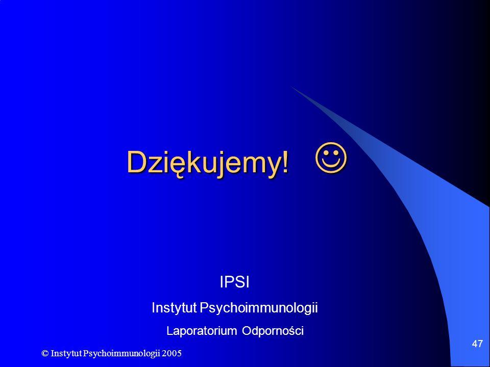© Instytut Psychoimmunologii 2005 47 Dziękujemy! Dziękujemy! IPSI Instytut Psychoimmunologii Laporatorium Odporności