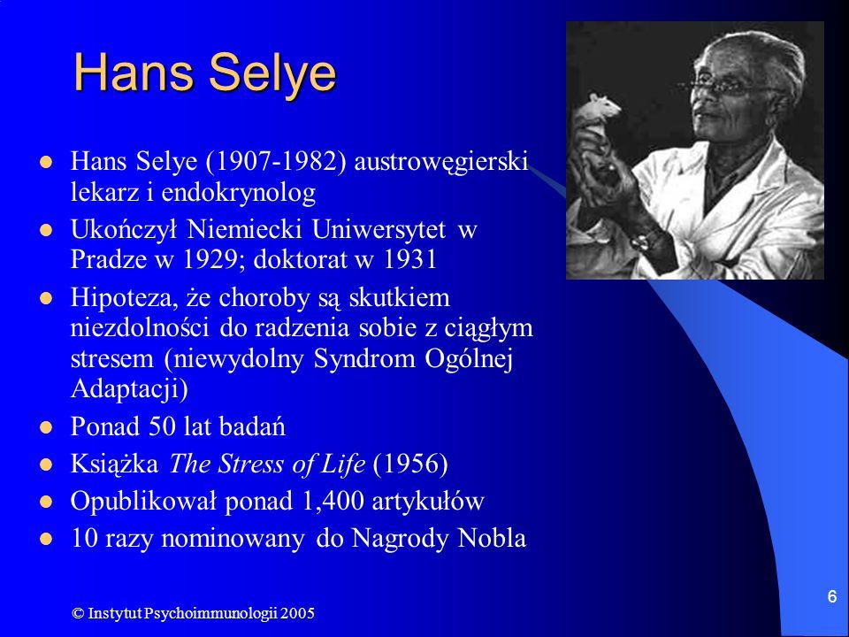 © Instytut Psychoimmunologii 2005 6 Hans Selye Hans Selye (1907-1982) austrowęgierski lekarz i endokrynolog Ukończył Niemiecki Uniwersytet w Pradze w