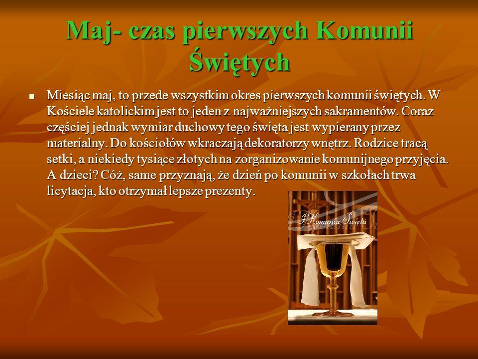 Maj- czas pierwszych Komunii Świętych Miesiąc maj, to przede wszystkim okres pierwszych komunii świętych.