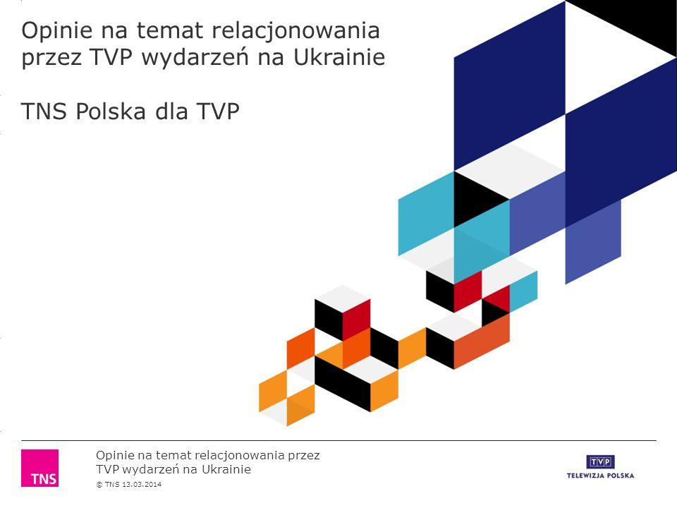 3.14 X AXIS 6.65 BASE MARGIN 5.95 TOP MARGIN 4.52 CHART TOP 11.90 LEFT MARGIN 11.90 RIGHT MARGIN Opinie na temat relacjonowania przez TVP wydarzeń na Ukrainie © TNS 13.03.2014 Opinie na temat relacjonowania przez TVP wydarzeń na Ukrainie TNS Polska dla TVP