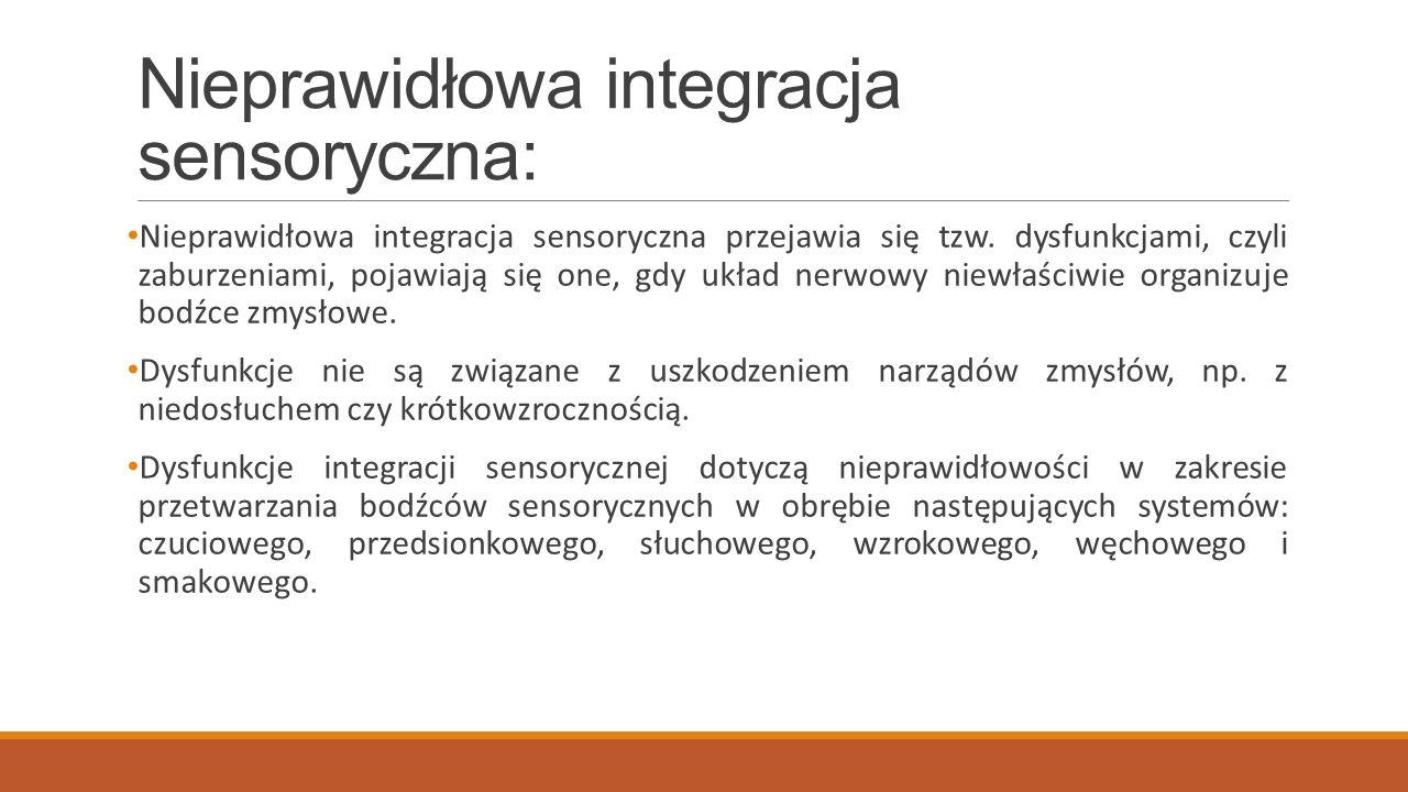 Nieprawidłowa integracja sensoryczna: Nieprawidłowa integracja sensoryczna przejawia się tzw. dysfunkcjami, czyli zaburzeniami, pojawiają się one, gdy
