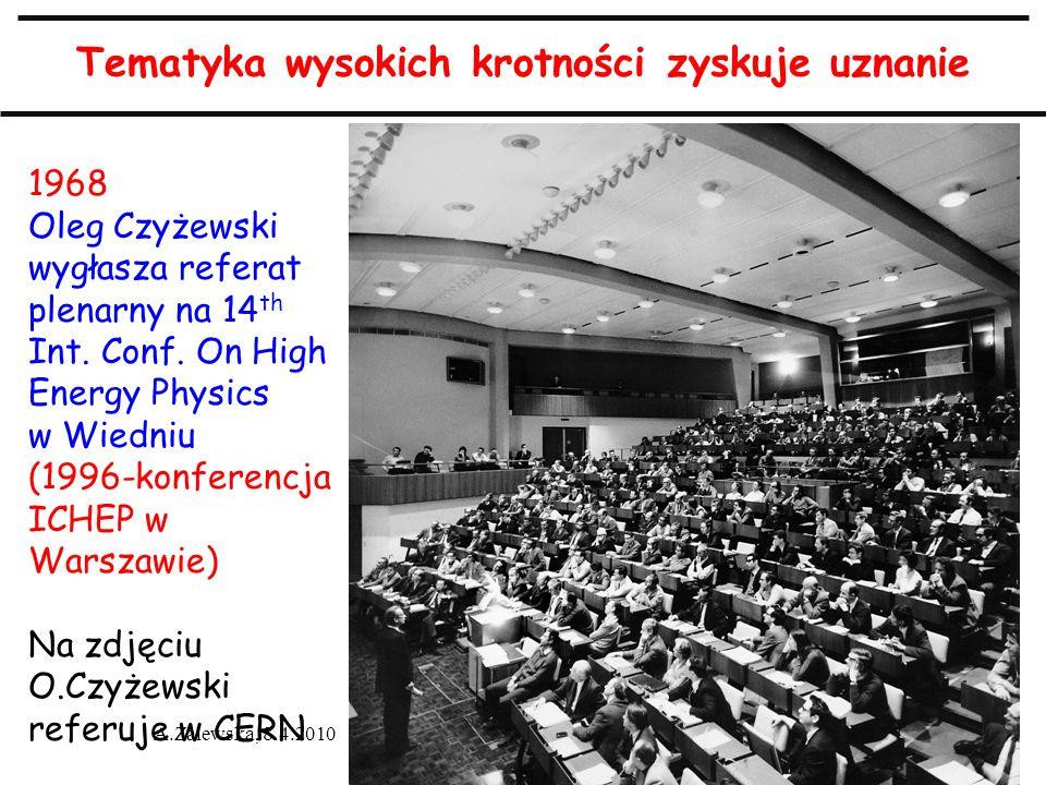 A.Zalewska, 8.4.2010 Tematyka wysokich krotności zyskuje uznanie 1968 Oleg Czyżewski wygłasza referat plenarny na 14 th Int. Conf. On High Energy Phys