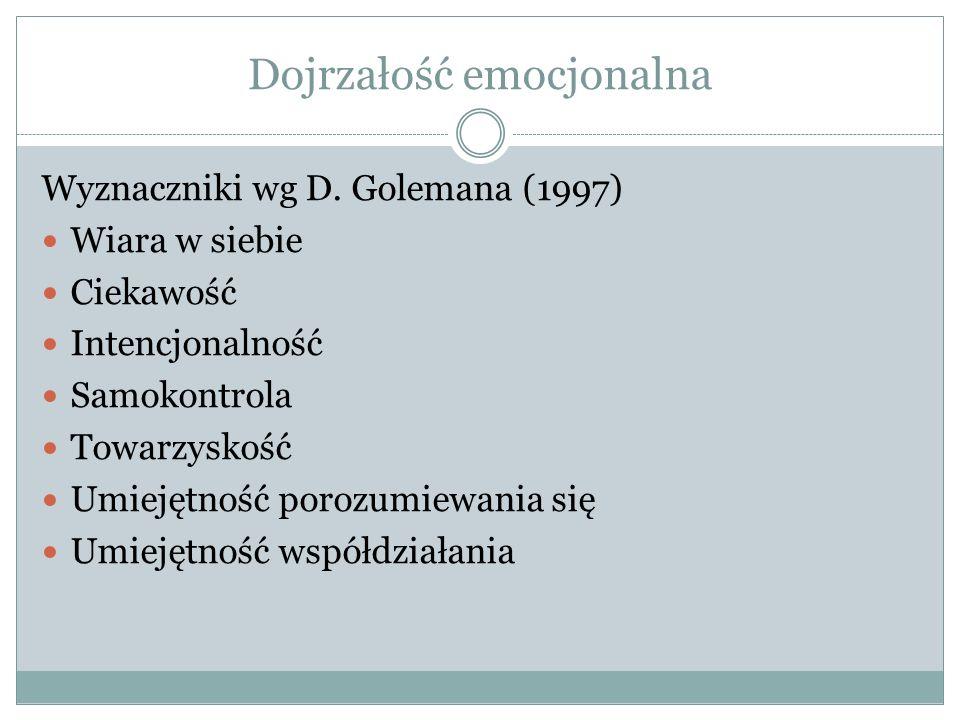 Dojrzałość emocjonalna Wyznaczniki wg D. Golemana (1997) Wiara w siebie Ciekawość Intencjonalność Samokontrola Towarzyskość Umiejętność porozumiewania