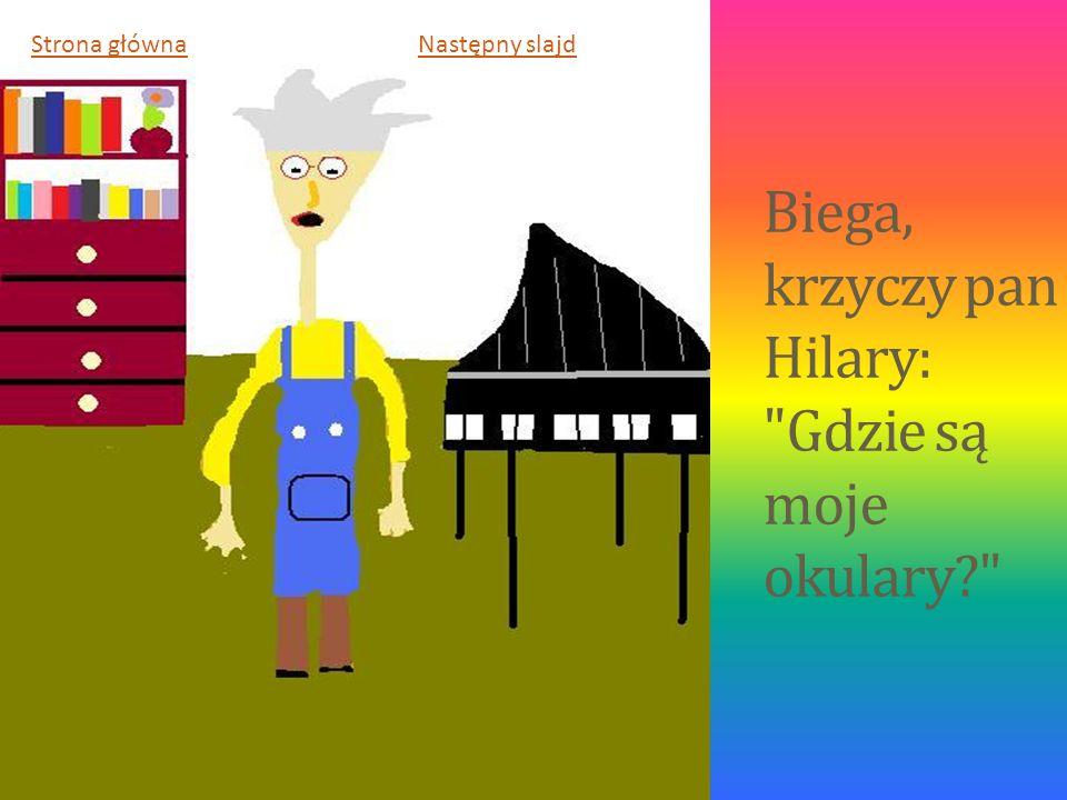 Biega, krzyczy pan Hilary:
