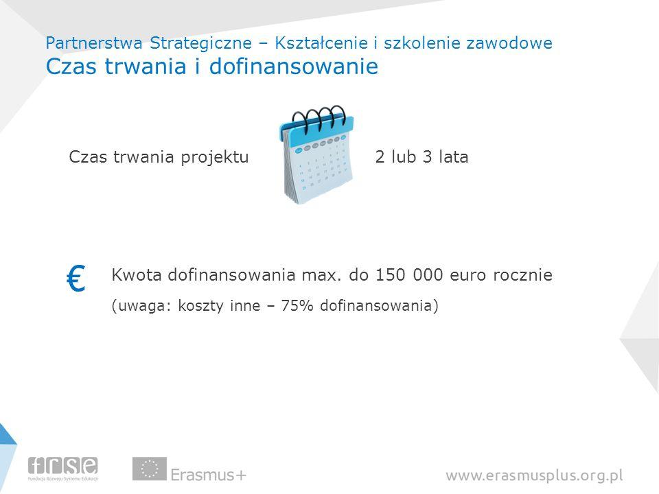 Czas trwania projektu 2 lub 3 lata Kwota dofinansowania max. do 150 000 euro rocznie (uwaga: koszty inne – 75% dofinansowania) Partnerstwa Strategiczn