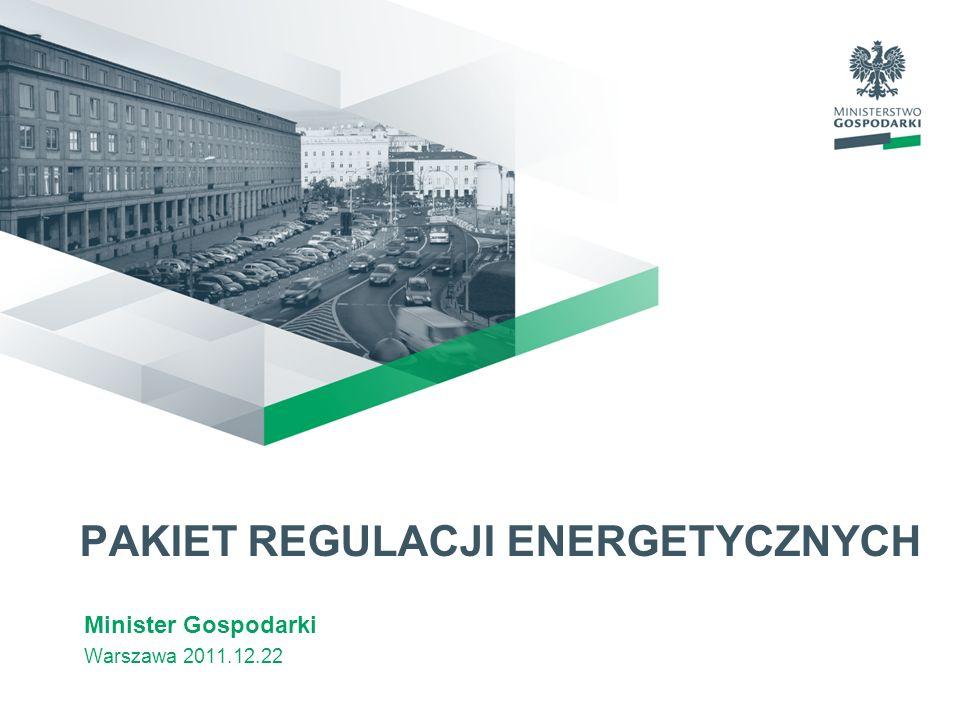 PAKIET REGULACJI ENERGETYCZNYCH Minister Gospodarki Warszawa 2011.12.22