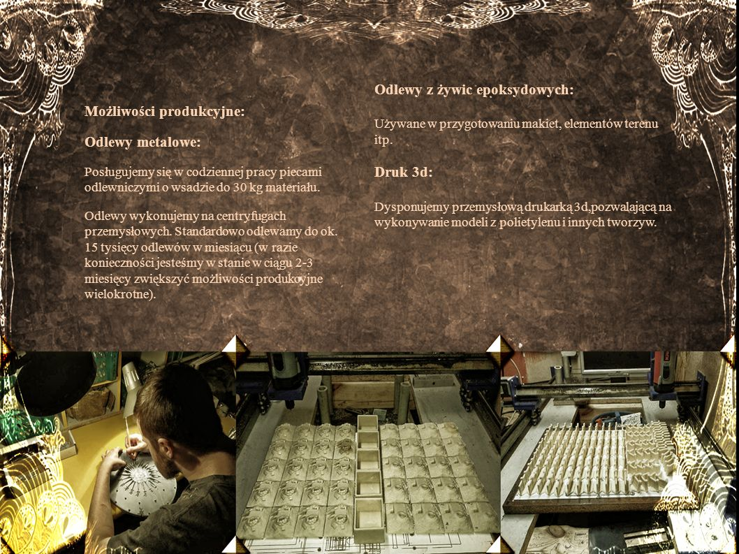 Możliwości produkcyjne: Odlewy metalowe: Posługujemy się w codziennej pracy piecami odlewniczymi o wsadzie do 30 kg materiału. Odlewy wykonujemy na ce