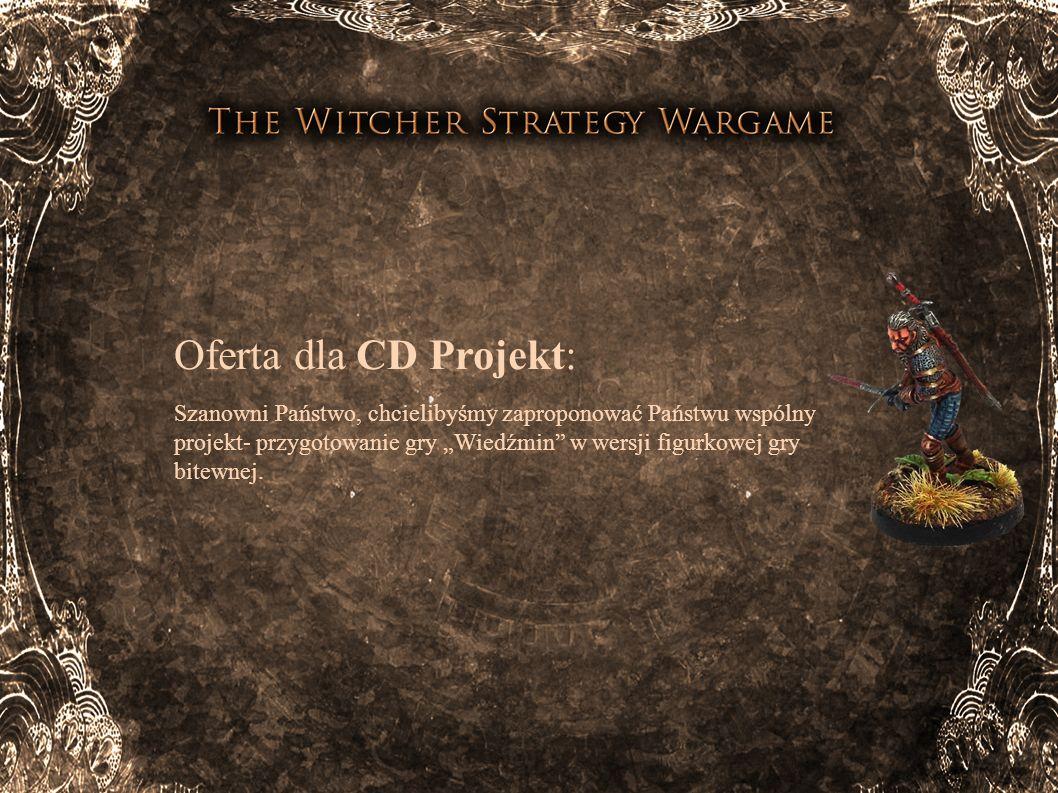 Oferta dla CD Projekt: Szanowni Państwo, chcielibyśmy zaproponować Państwu wspólny projekt- przygotowanie gry Wiedźmin w wersji figurkowej gry bitewne