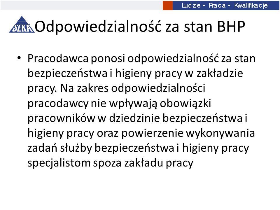 Odpowiedzialność za stan BHP Pracodawca ponosi odpowiedzialność za stan bezpieczeństwa i higieny pracy w zakładzie pracy. Na zakres odpowiedzialności