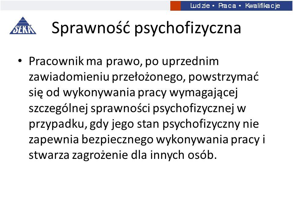 Sprawność psychofizyczna Pracownik ma prawo, po uprzednim zawiadomieniu przełożonego, powstrzymać się od wykonywania pracy wymagającej szczególnej spr