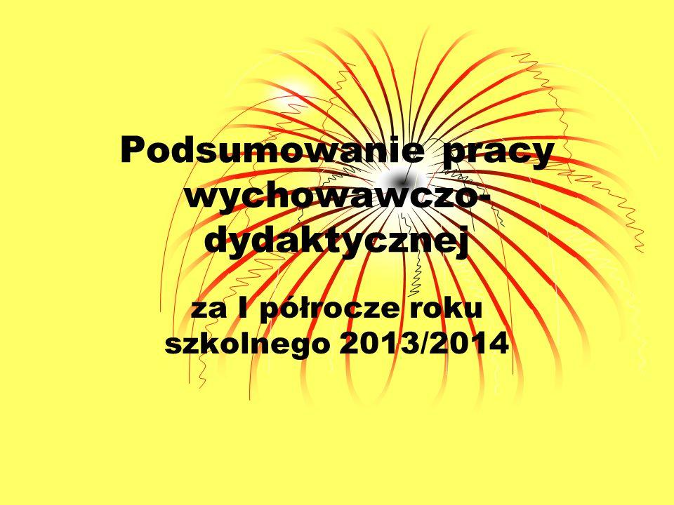 Podsumowanie pracy wychowawczo- dydaktycznej za I półrocze roku szkolnego 2013/2014