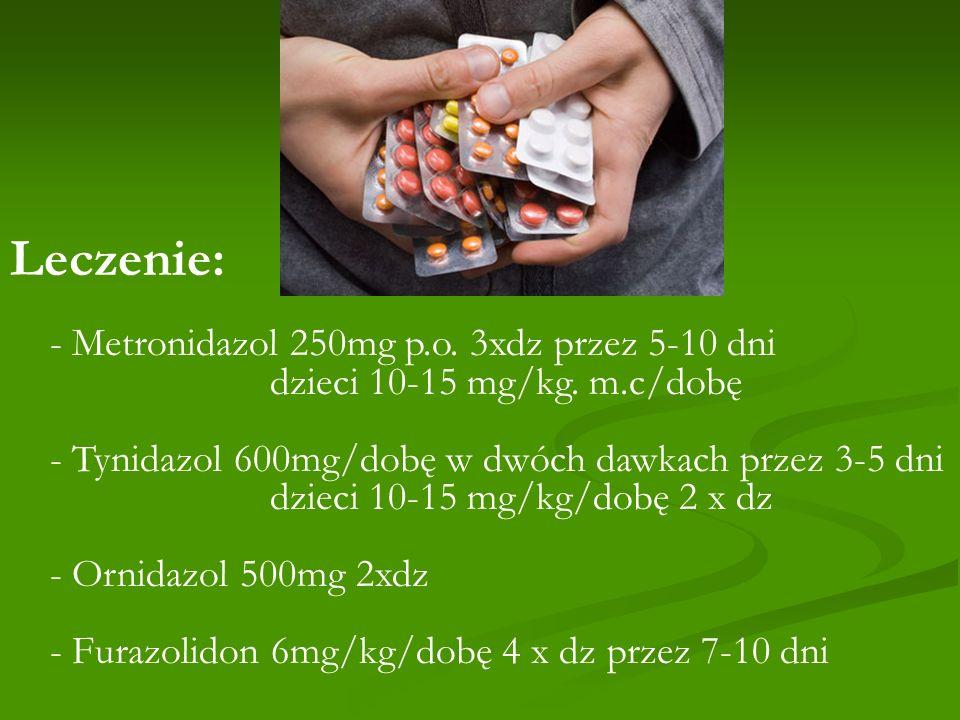 Leczenie: - Metronidazol 250mg p.o. 3xdz przez 5-10 dni dzieci 10-15 mg/kg. m.c/dobę - Tynidazol 600mg/dobę w dwóch dawkach przez 3-5 dni dzieci 10-15