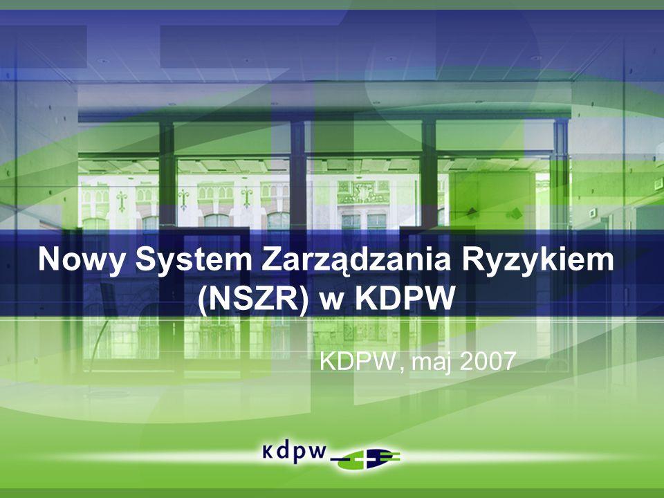 Nowy System Zarządzania Ryzykiem (NSZR) w KDPW KDPW, maj 2007