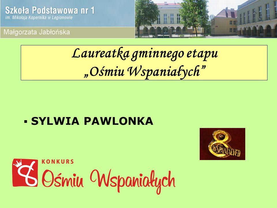 Laureatka gminnego etapu Ośmiu Wspaniałych SYLWIA PAWLONKA
