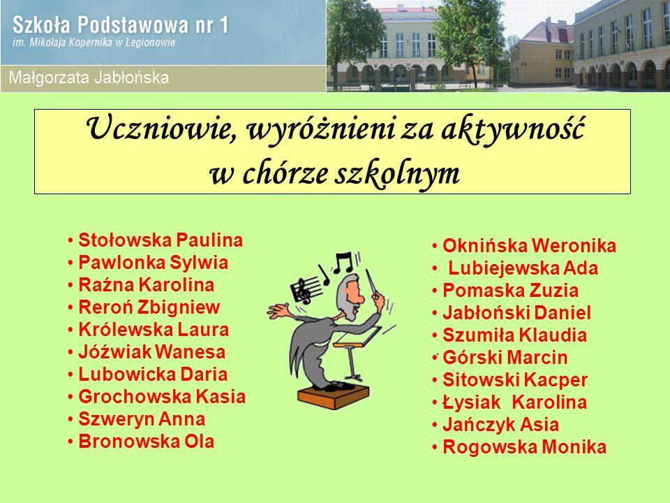 Uczniowie, wyróżnieni za aktywność w chórze szkolnym Stołowska Paulina Pawlonka Sylwia Raźna Karolina Reroń Zbigniew Królewska Laura Jóźwiak Wanesa Lubowicka Daria Grochowska Kasia Szweryn Anna Bronowska Ola.