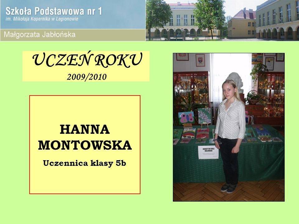 UCZEŃ ROKU 2009/2010 HANNA MONTOWSKA Uczennica klasy 5b
