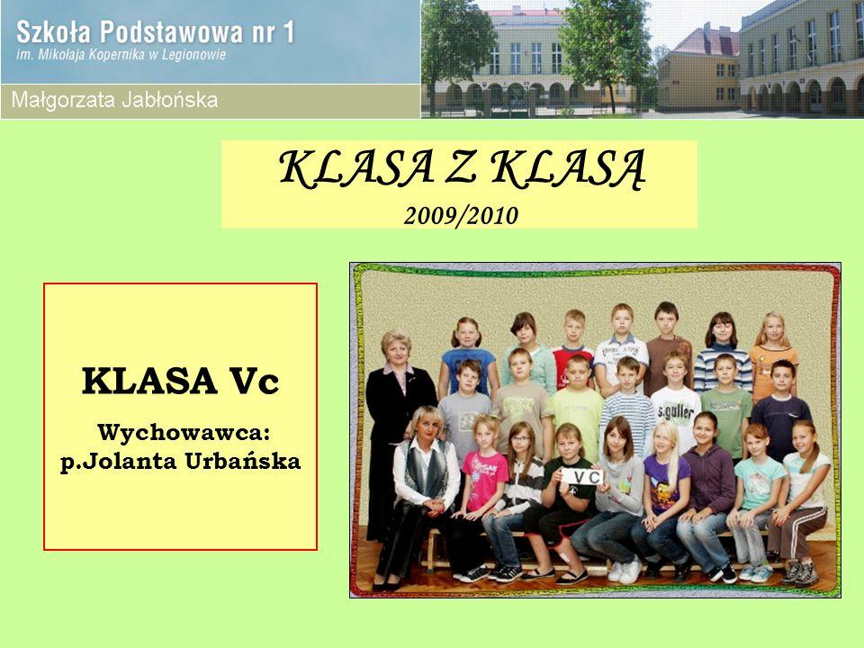KLASA Z KLASĄ 2009/2010 KLASA Vc Wychowawca: p.Jolanta Urbańska
