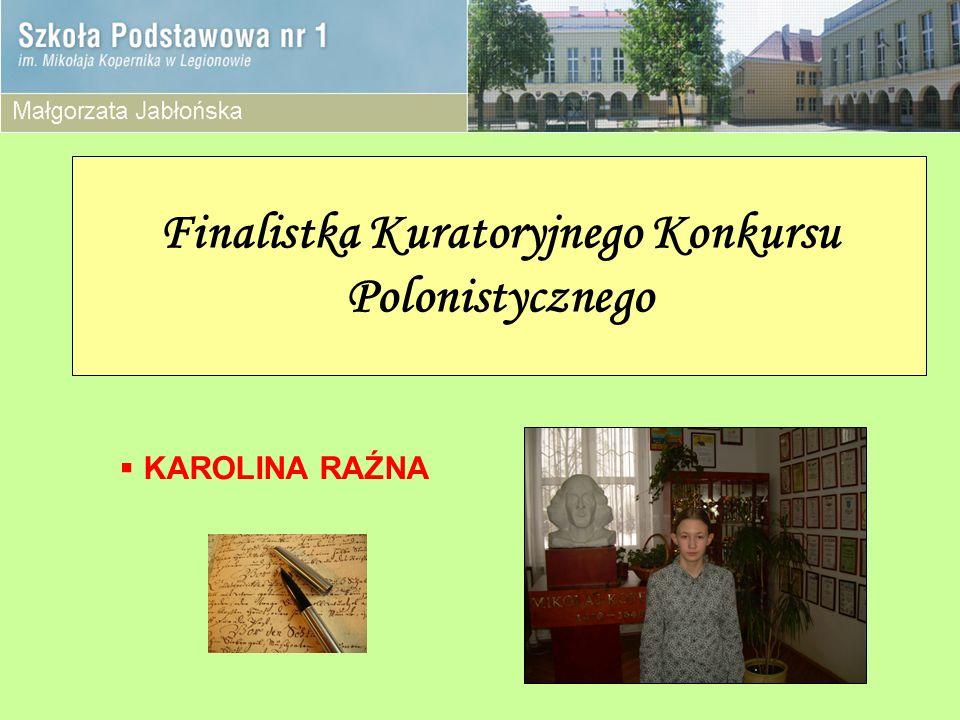 Finalistka Kuratoryjnego Konkursu Polonistycznego KAROLINA RAŹNA